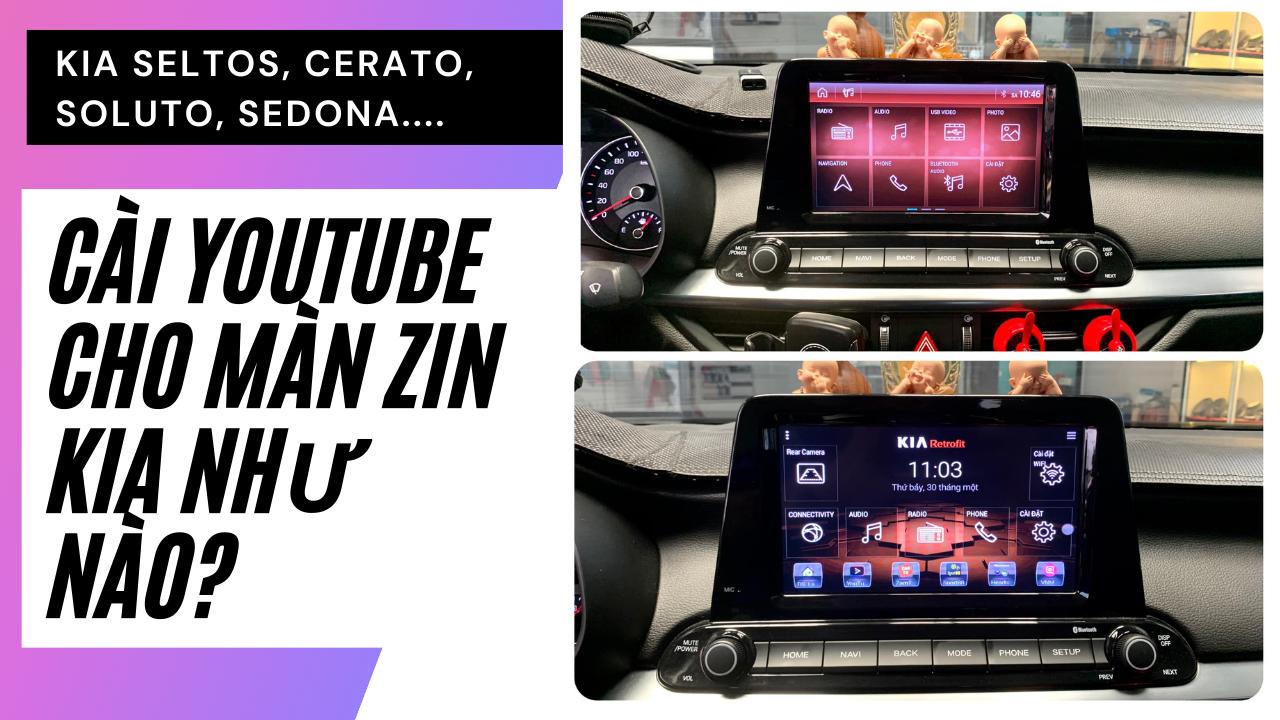 Hưỡng Dẫn Hack Màn Hình Android Kia Seltos/Cerato/Soluto Xem Youtube